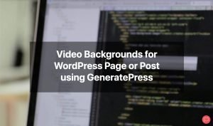 video backgrounds - Video Backgrounds for WordPress Page or Post using GeneratePress